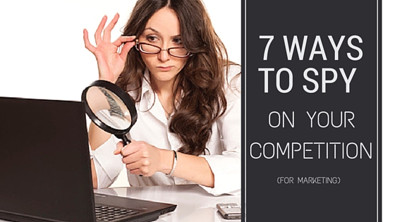 7 Ways to Spy on Your Competition
