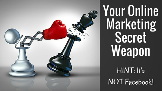 Your Online Marketing Secret Weapon - Why Facebook Is Not Enough
